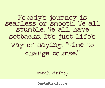 Nobody's journey is seamless or smooth. we all stumble... Oprah Winfrey great life quote