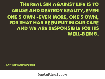 Make personalized picture quote about life - The real sin against life is to abuse and destroy beauty,..