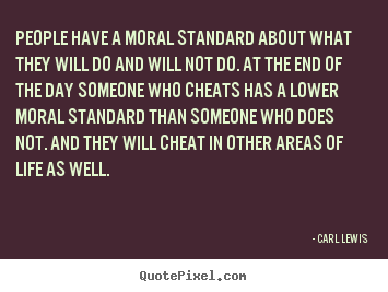 Carl Lewis picture quotes - People have a moral standard about what they will.. - Life quote