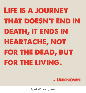 Make photo quotes about life - Life is a journey that doesn't end in death, it ends..