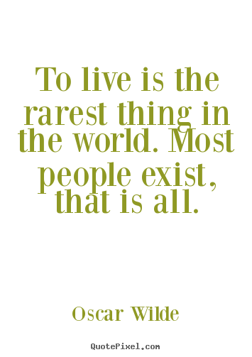 Oscar Wilde image quote - To live is the rarest thing in the world. most.. - Life quotes