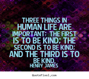 Life quote - Three things in human life are important: the first is..