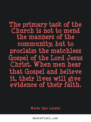 Quotes about life - The primary task of the church is not to mend the manners..