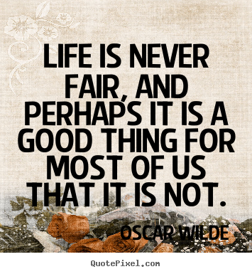 Oscar Wilde poster quotes - Life is never fair, and perhaps it is a good thing for most.. - Life quote