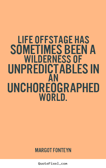 Margot Fonteyn picture quotes - Life offstage has sometimes been a wilderness.. - Life quotes