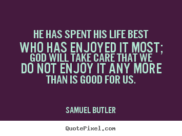 Quotes about life - He has spent his life best who has enjoyed it most; god will take care..