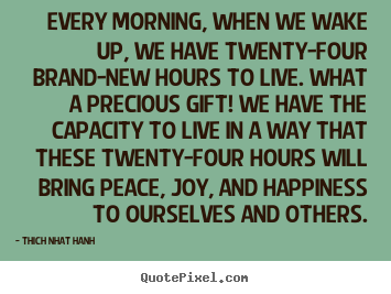 Thich Nhat Hanh picture quotes - Every morning, when we wake up, we have twenty-four brand-new.. - Life quote
