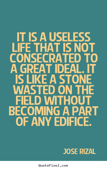 Make picture sayings about life - It is a useless life that is not consecrated to a great ideal. it..