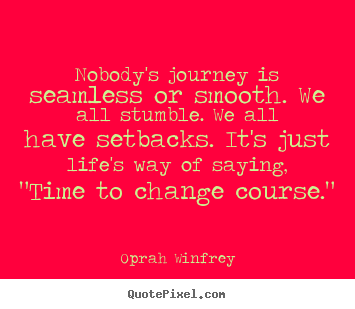 How to make picture quotes about life - Nobody's journey is seamless or smooth. we all stumble. we all have setbacks...