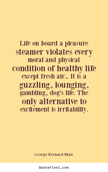 Create your own picture quote about life - Life on board a pleasure steamer violates every..