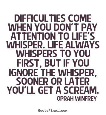 Oprah Winfrey photo sayings - Difficulties come when you don't pay attention to life's.. - Life sayings