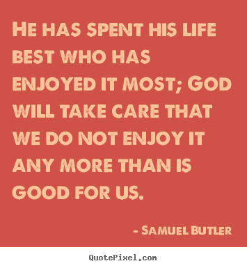 Samuel Butler picture quotes - He has spent his life best who has enjoyed it most; god will.. - Life quotes