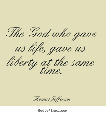 Life quotes - The god who gave us life, gave us liberty..