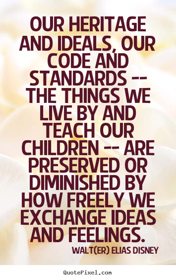Life quotes - Our heritage and ideals, our code and standards -- the..