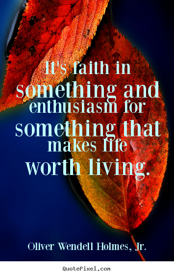 Make custom picture quote about life - It's faith in something and enthusiasm for something that makes..