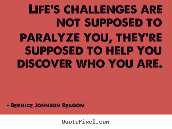 Bernice Johnson Reagon picture quotes - Life's challenges are not supposed to paralyze.. - Life quote