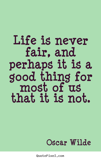 Oscar Wilde picture quotes - Life is never fair, and perhaps it is a good thing for most of us.. - Life quotes