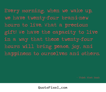 Design custom picture quotes about life - Every morning, when we wake up, we have twenty-four brand-new..