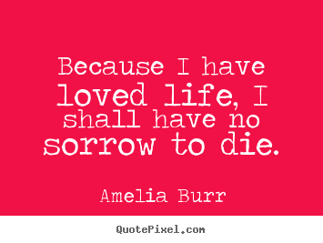 Quotes about life - Because i have loved life, i shall have no..