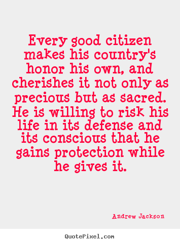 Make personalized picture quotes about life - Every good citizen makes his country's honor..
