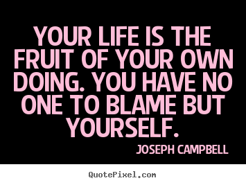 Life quotes - Your life is the fruit of your own doing. you have no..