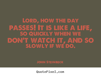 Create picture quotes about life - Lord, how the day passes! it is like a life, so quickly when we don't..