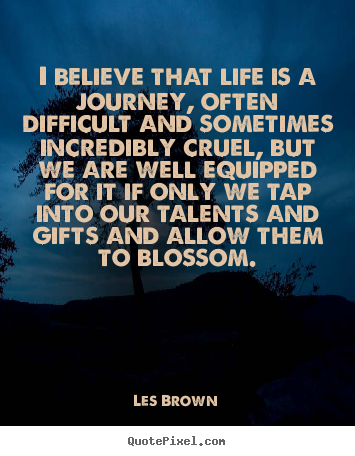 Les Brown picture quote - I believe that life is a journey, often difficult and sometimes.. - Life quotes