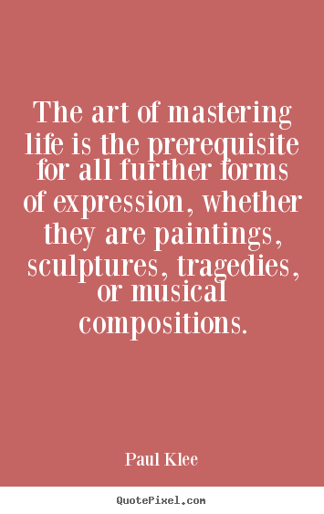 Life quote - The art of mastering life is the prerequisite..