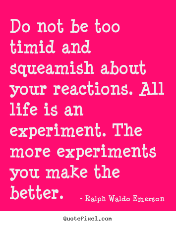 Life quotes - Do not be too timid and squeamish about your reactions. all..