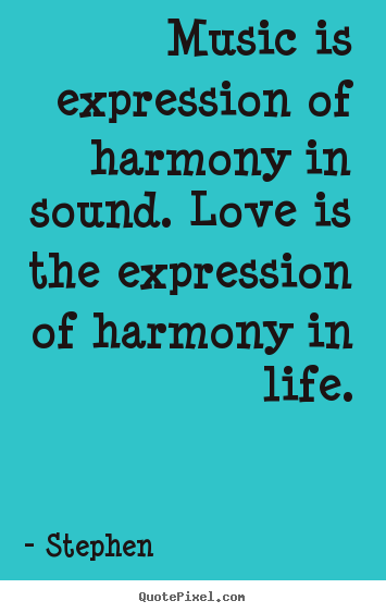 Customize picture quotes about life - Music is expression of harmony in sound. love..