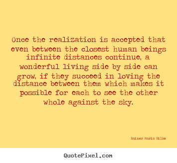 Quotes about life - Once the realization is accepted that even between the closest..