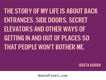 Design your own photo quotes about life - The story of my life is about back entrances, side doors, secret elevators..