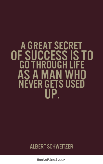 Design picture quotes about life - A great secret of success is to go through life as a man who never gets..