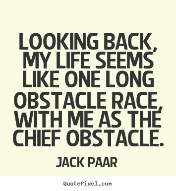 Quotes about life - Looking back, my life seems like one long obstacle race, with me as..