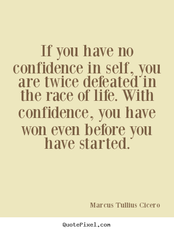 Marcus Tullius Cicero picture quotes - If you have no confidence in self, you are twice.. - Life quotes