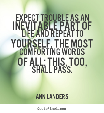 Life quotes - Expect trouble as an inevitable part of life and repeat to yourself,..