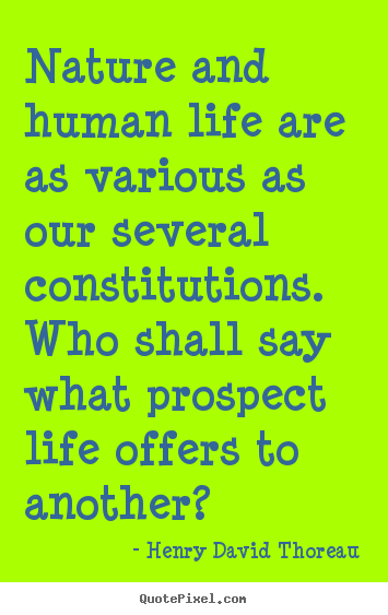Life quote - Nature and human life are as various as our several..