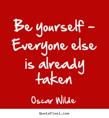 Oscar Wilde picture quotes - Be yourself - everyone else is already taken - Life quotes
