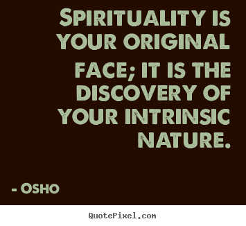 Osho picture quotes - Spirituality is your original face; it is the discovery.. - Life quotes