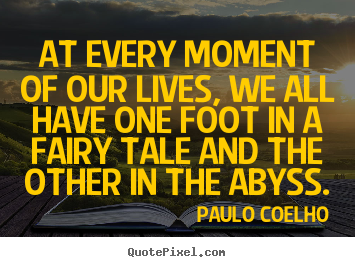 Life quote - At every moment of our lives, we all have one foot in..