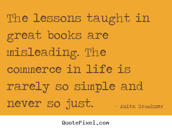 Create graphic picture quotes about life - The lessons taught in great books are misleading...
