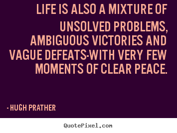 Customize picture quote about life - Life is also a mixture of unsolved problems, ambiguous..