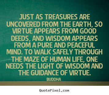 Just as treasures are uncovered from the.. Buddha popular life quotes
