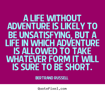 Life quotes - A life without adventure is likely to be unsatisfying, but..