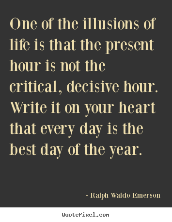 Ralph Waldo Emerson picture quotes - One of the illusions of life is that the present.. - Life quote