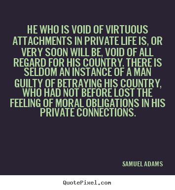 Samuel Adams picture quotes - He who is void of virtuous attachments in.. - Life quotes