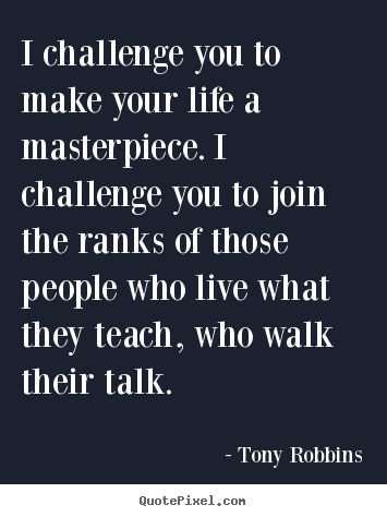 Make custom image quote about life - I challenge you to make your life a masterpiece. i challenge..
