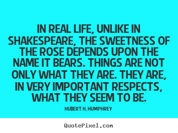 Life quotes - In real life, unlike in shakespeare, the sweetness of the..