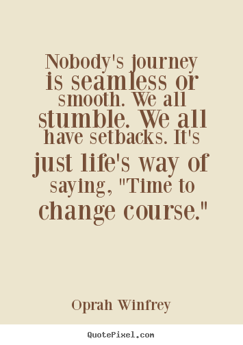 Oprah Winfrey picture quote - Nobody's journey is seamless or smooth. we all.. - Life sayings