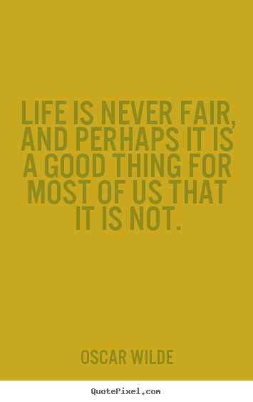 Quote about life - Life is never fair, and perhaps it is a good thing for most of..